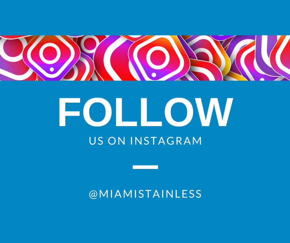 Follow Miami Stainless on Instagram!